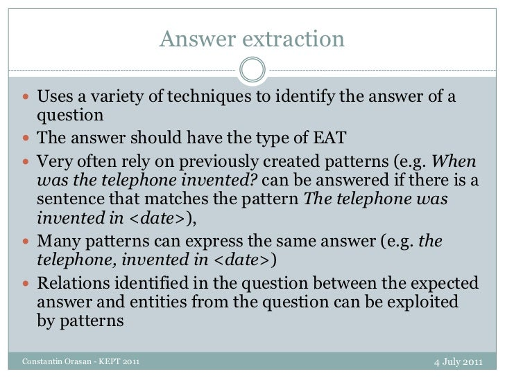 Answer extraction<br />4 July 2011<br />Constantin Orasan - KEPT 2011<br />Uses a variety of techniques to identify the an...