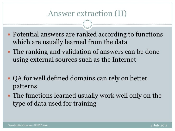 Answer extraction (II)<br />4 July 2011<br />Constantin Orasan - KEPT 2011<br />Potential answers are ranked according to ...