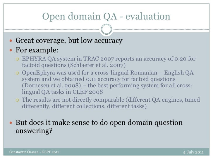 Open domain QA - evaluation<br />4 July 2011<br />Constantin Orasan - KEPT 2011<br />Great coverage, but low accuracy<br /...