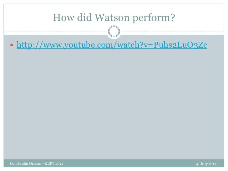 How did Watson perform?<br />4 July 2011<br />Constantin Orasan - KEPT 2011<br />http://www.youtube.com/watch?v=Puhs2LuO3Z...