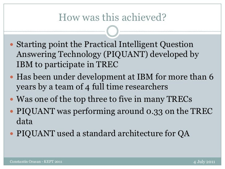 How was this achieved?<br />4 July 2011<br />Constantin Orasan - KEPT 2011<br />Starting point the Practical Intelligent Q...