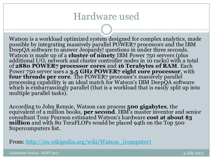 Hardware used<br />4 July 2011<br />Constantin Orasan - KEPT 2011<br />Watson is a workload optimized system designed for ...