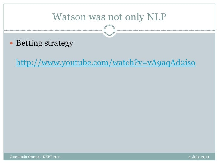 Watson was not only NLP<br />4 July 2011<br />Constantin Orasan - KEPT 2011<br />Betting strategyhttp://www.youtube.com/wa...