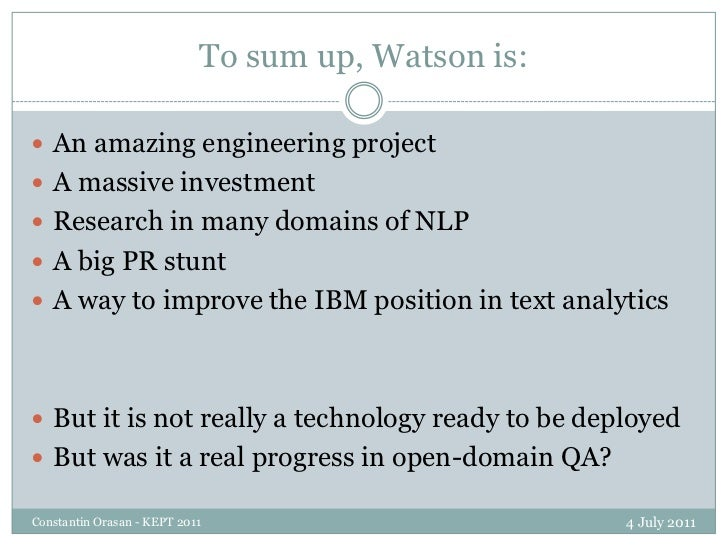 To sum up, Watson is:<br />4 July 2011<br />Constantin Orasan - KEPT 2011<br />An amazing engineering project<br />A massi...