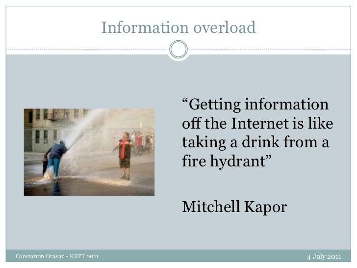 """Information overload<br />4 July 2011<br />Constantin Orasan - KEPT 2011<br />""""Getting information off the Internet is lik..."""