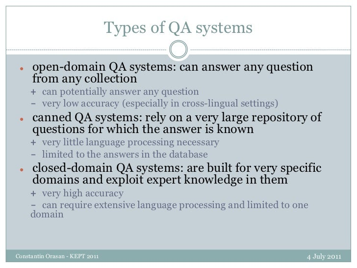 Types of QA systems<br />4 July 2011<br />Constantin Orasan - KEPT 2011<br /><ul><li>open-domain QA systems: can answer an...