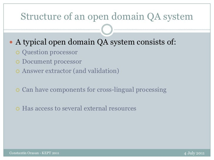 Structure of an open domain QA system<br />4 July 2011<br />Constantin Orasan - KEPT 2011<br />A typical open domain QA sy...