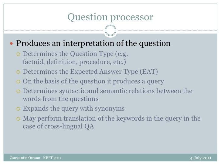 Question processor<br />4 July 2011<br />Constantin Orasan - KEPT 2011<br />Produces an interpretation of the question<br ...