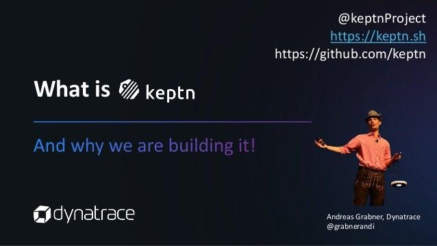 What is Andreas Grabner, Dynatrace @grabnerandi @keptnProject https://keptn.sh https://github.com/keptn