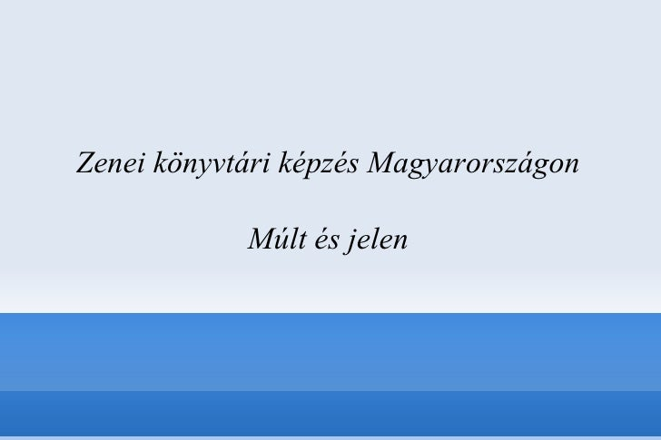 Zenei könyvtári képzés Magyarországon Múlt és jelen