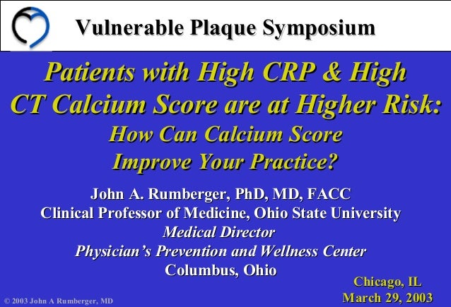 Vulnerable Plaque SymposiumVulnerable Plaque Symposium Patients with High CRP & HighPatients with High CRP & High CT Calci...