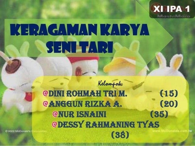 XI IPA 1  KERAGAMAN KARYA SENI TARI Kelompok:  Dini Rohmah Tri M. (15) Anggun Rizka A. (20) Nur Isnaini (35) Dessy Rahmani...