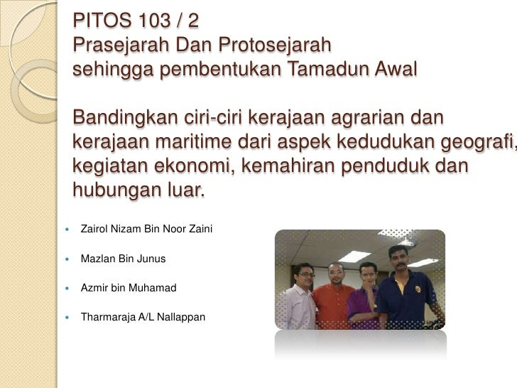 PITOS 103 / 2    Prasejarah Dan Protosejarah    sehingga pembentukan Tamadun Awal    Bandingkan ciri-ciri kerajaan agraria...