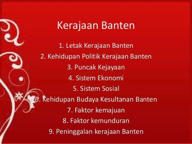 Kerajaan Banten 1. Letak Kerajaan Banten 2. Kehidupan Politik Kerajaan Banten 3. Puncak Kejayaan 4. Sistem Ekonomi 5. Sist...