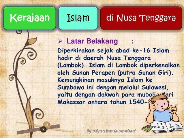  Latar Belakang : Diperkirakan sejak abad ke-16 Islam hadir di daerah Nusa Tenggara (Lombok). Islam di Lombok diperkenalk...