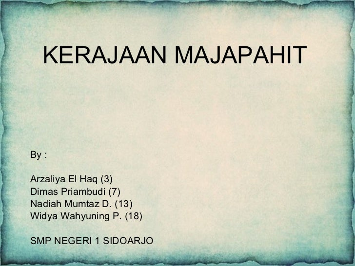 KERAJAAN MAJAPAHIT By : Arzaliya El Haq (3) Dimas Priambudi (7) Nadiah Mumtaz D. (13) Widya Wahyuning P. (18) SMP NEGERI 1...