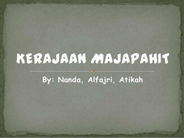 By: Nanda, Alfajri, Atikah