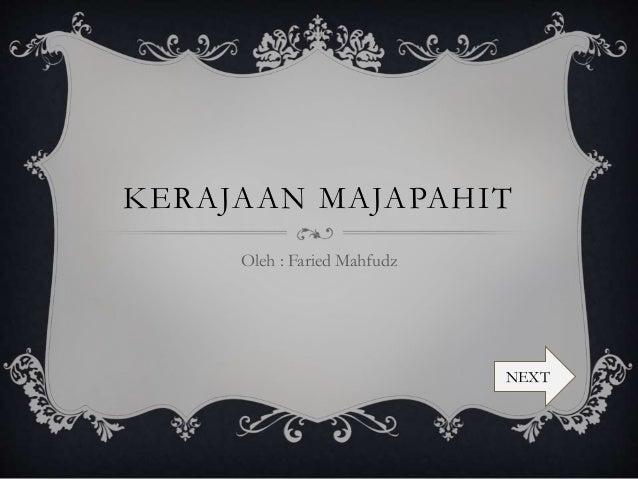 KERAJAAN MAJAPAHIT Oleh : Faried Mahfudz NEXT