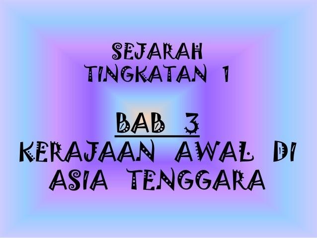 SEJARAH   TINGKATAN 1      BAB 3KERAJAAN AWAL DI  ASIA TENGGARA