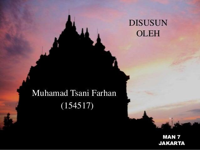 DISUSUN OLEH Muhamad Tsani Farhan (154517) MAN 7 JAKARTA