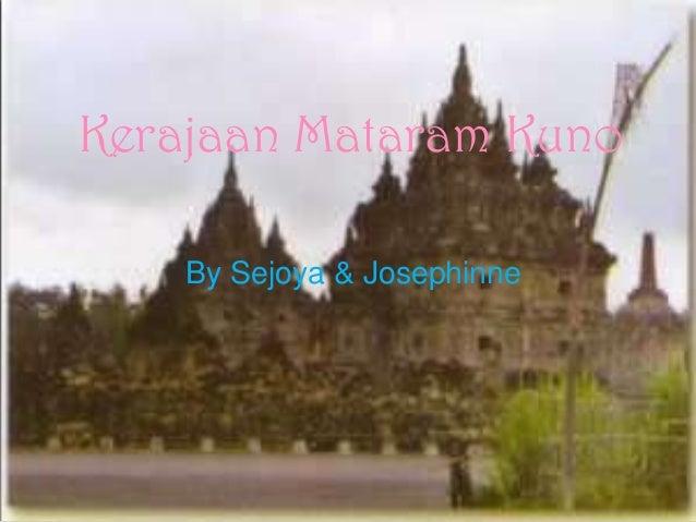 Kerajaan Mataram Kuno    By Sejoya & Josephinne
