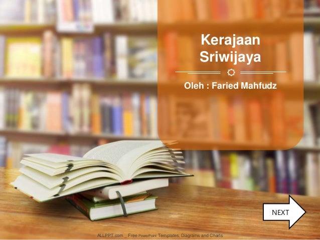 Oleh : Faried Mahfudz Kerajaan Sriwijaya ALLPPT.com _ Free PowerPoint Templates, Diagrams and Charts NEXT