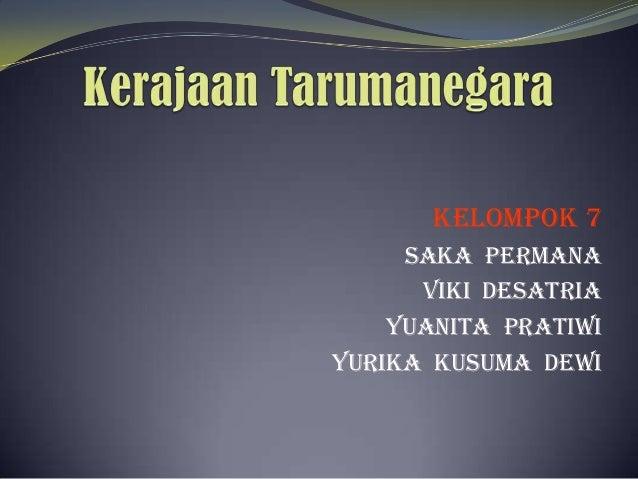 Kelompok 7     Saka permana      Viki desatria    Yuanita PratiwiYurika kusuma Dewi