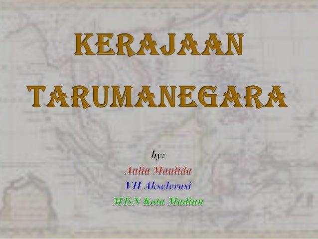 • Kerajaan tarumanegara berdiri sekitar pertengahan abad ke-5 Masehi.• Wilayah kekuasaan : antara Banten sampai perbatasan...