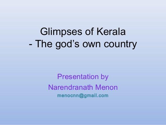 Glimpses of Kerala- The god's own countryPresentation byNarendranath Menonmenocnn@gmail.com