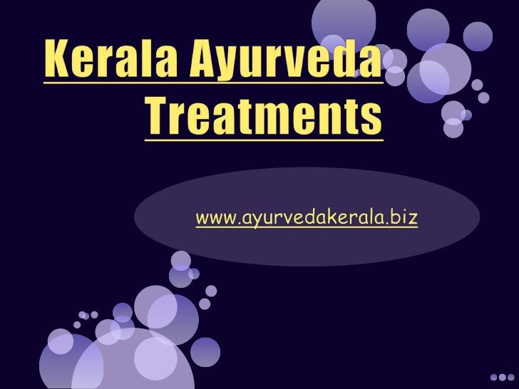 Kerala Ayurveda Treatments<br />www.ayurvedakerala.biz<br />