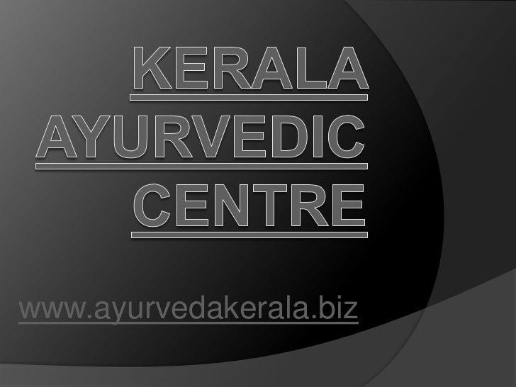 Kerala Ayurvedic Centre<br />www.ayurvedakerala.biz<br />