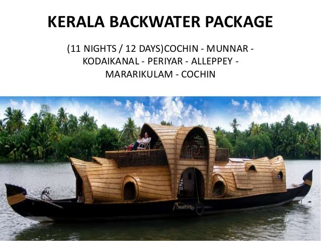 KERALA BACKWATER PACKAGE (11 NIGHTS / 12 DAYS)COCHIN - MUNNAR - KODAIKANAL - PERIYAR - ALLEPPEY - MARARIKULAM - COCHIN