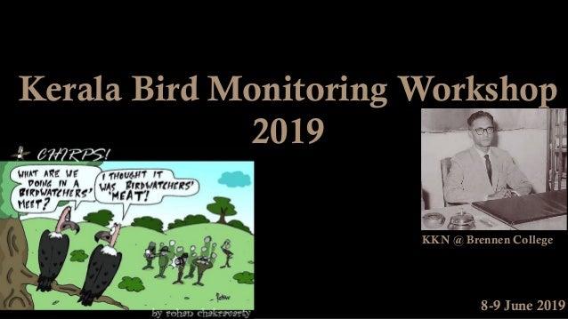 Kerala Bird Monitoring Workshop 2019 8-9 June 2019 KKN @ Brennen College