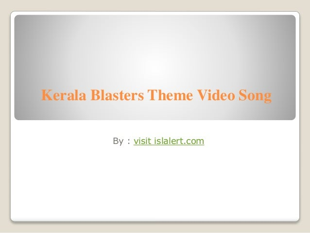 Kerala Blasters Theme Video Song  By : visit islalert.com