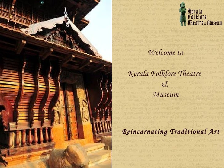 Welcome to Kerala Folklore Theatre           &        MuseumReincarnating Traditional Art