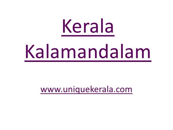 Kerala Kalamandalam<br />www.uniquekerala.com<br />