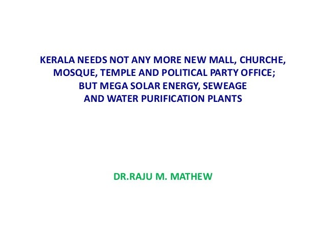 KERALA NEEDS NOT ANY MORE NEW MALL, CHURCHE, MOSQUE, TEMPLE AND POLITICAL PARTY OFFICE; BUT MEGA SOLAR ENERGY, SEWEAGE AND...