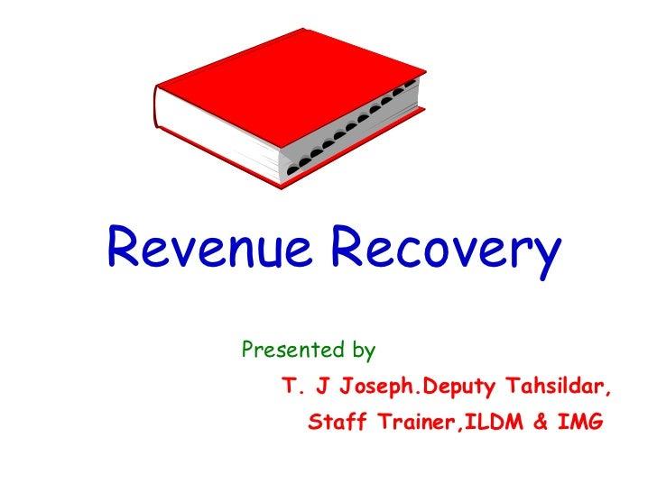 rr <ul><li>Revenue Recovery </li></ul><ul><li>Presented by </li></ul><ul><li>  T. J Joseph.Deputy Tahsildar, </li></ul><ul...