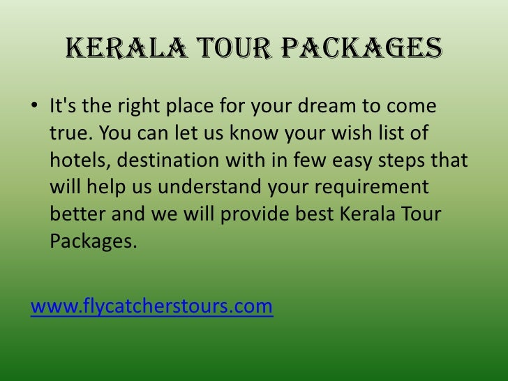 Kerala tour packages• Its the right place for your dream to come  true. You can let us know your wish list of  hotels, des...