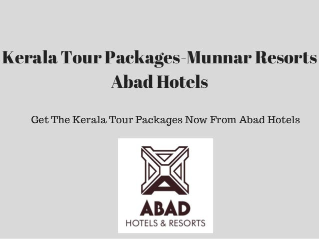 Kerala Tour Packages-Munnar Resorts Abad Hotels Get The Kerala Tour Packages Now From Abad Hotels