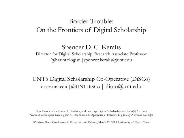 Border Trouble:     On the Frontiers of Digital Scholarship                         Spencer D. C. Keralis     Director for...