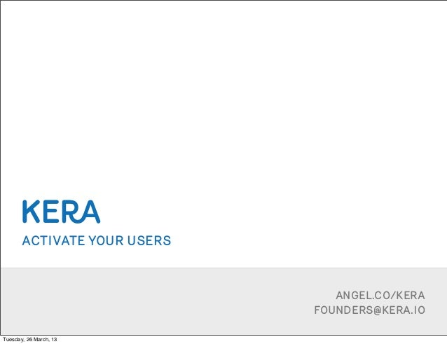 ACTIVATE YOUR USERS                                ANGEL.CO/KERA                             FOUNDERS@KERA.IOTuesday, 26 M...