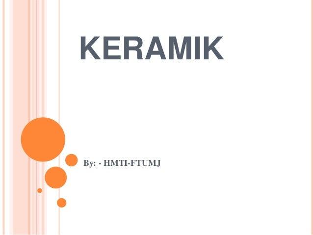 KERAMIK By: - HMTI-FTUMJ