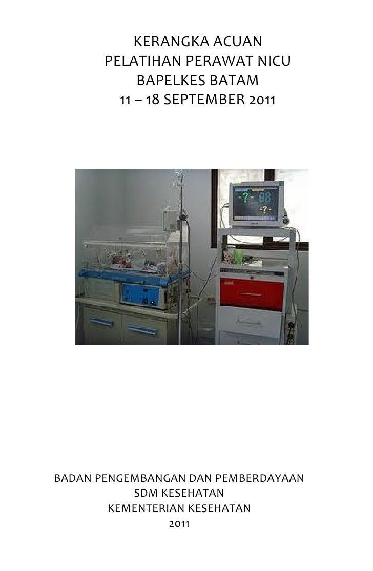 KERANGKA ACUAN       PELATIHAN PERAWAT NICU            BAPELKES BATAM         11 – 18 SEPTEMBER 2011BADAN PENGEMBANGAN DAN...