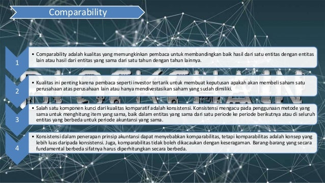 1 • Comparability adalah kualitas yang memungkinkan pembaca untuk membandingkan baik hasil dari satu entitas dengan entita...