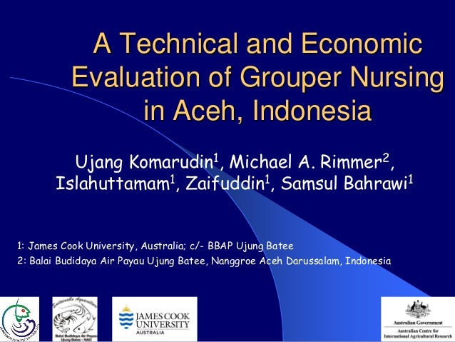 A Technical and Economic          Evaluation of Grouper Nursing               in Aceh, Indonesia         Ujang Komarudin1,...