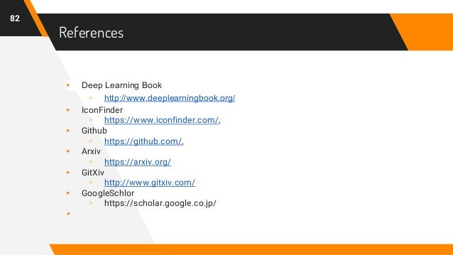 References ▸ Deep Learning Book ▹ http://www.deeplearningbook.org/ ▸ IconFinder ▹ https://www.iconfinder.com/, ▸ Github ▹ ...
