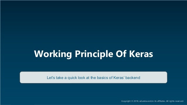 AI & Deep Learning Training www.edureka.co/ai-deep-learning-with-tensorflow Working Principle Of Keras Let's take a quick ...