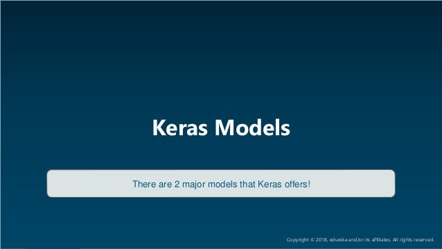 AI & Deep Learning Training www.edureka.co/ai-deep-learning-with-tensorflow Keras Models There are 2 major models that Ker...
