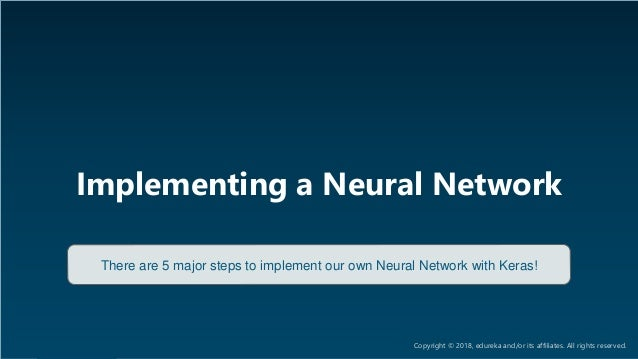 AI & Deep Learning Training www.edureka.co/ai-deep-learning-with-tensorflow Implementing a Neural Network There are 5 majo...
